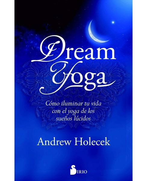 Dream Yoga -  by Andrew Holecek (Paperback) - image 1 of 1