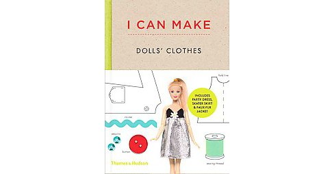 I Can Make Dolls' Clothes : Easy-to-follow Patterns to Make Clothes and Accessories for Your Favorite - image 1 of 1