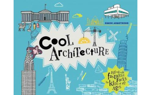 Cool Architecture : Filled With Fantastic Facts for Kids of All Ages (Hardcover) (Simon Armstrong) - image 1 of 1