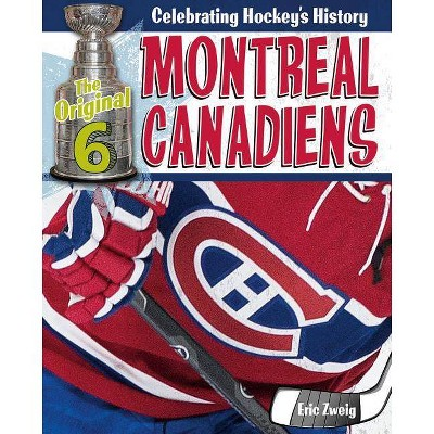 Montreal Canadiens - (Original Six: Celebrating Hockey's History) by  Eric Zweig (Paperback)