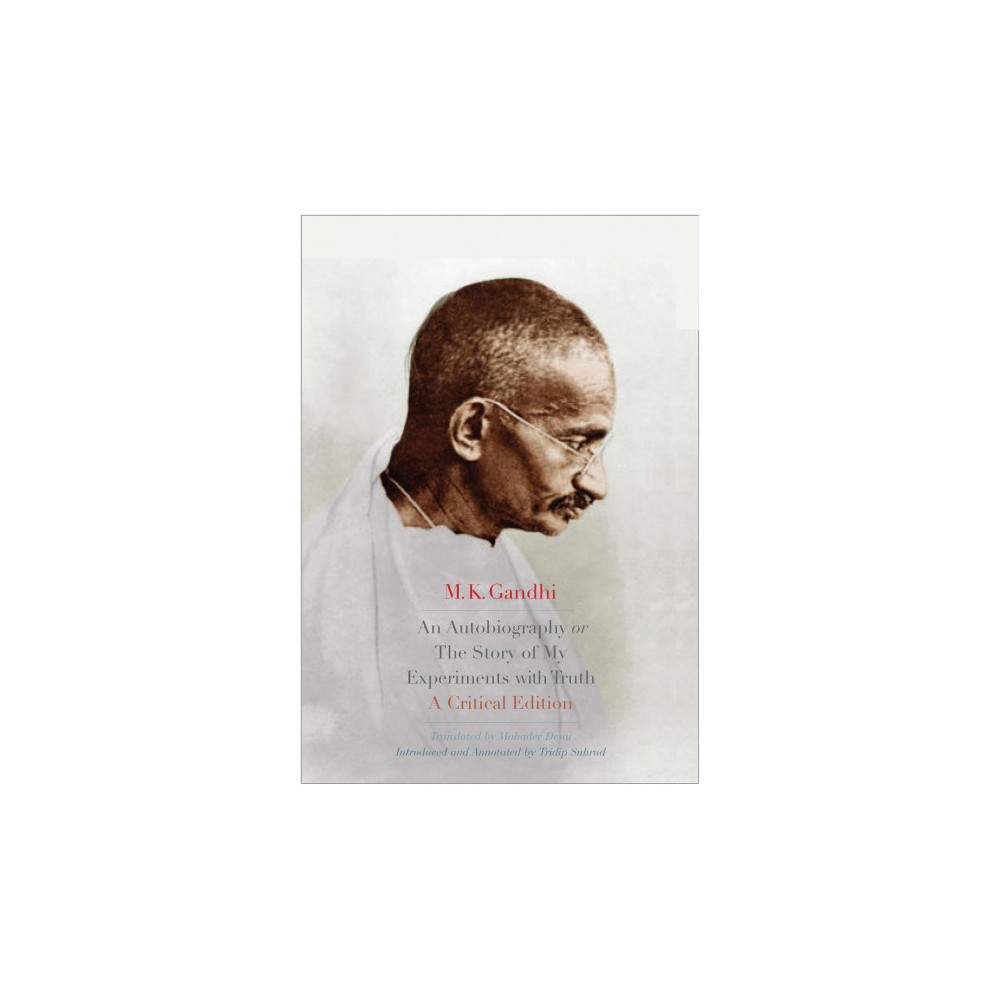Autobiography or the Story of My Experiments With Truth - Critical by Mahatma Gandhi (Hardcover)