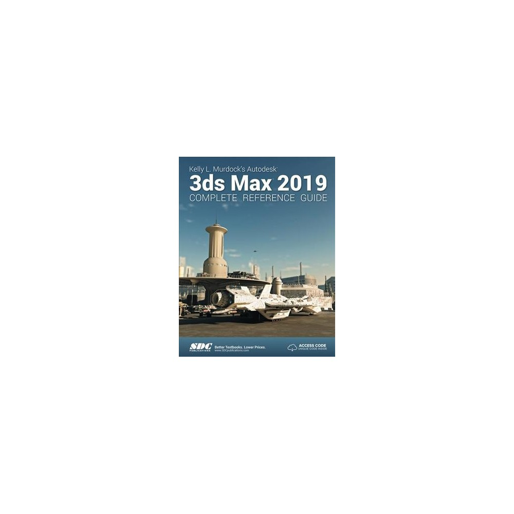 Kelly L. Murdock's 3ds Max Complete Reference Guide 2019 - (Paperback)