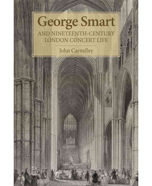 George Smart and Nineteenth-Century London Concert Life (Hardcover) (John Carnelley) - image 1 of 1