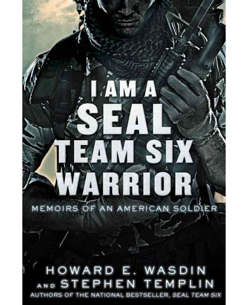 I Am A Seal Team Six Warrior : Memoirs of an American Soldier (Paperback) (Howard E. Wasdin & Stephen - image 1 of 1