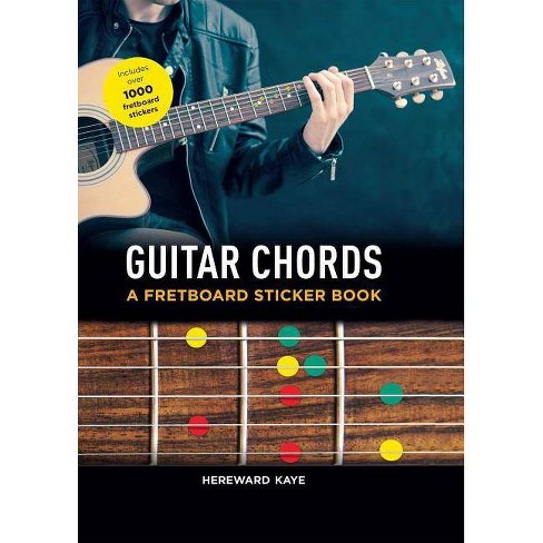 Guitar Chords: A Fretboard Sticker Book - by  Hereward Kaye (Paperback) - image 1 of 1