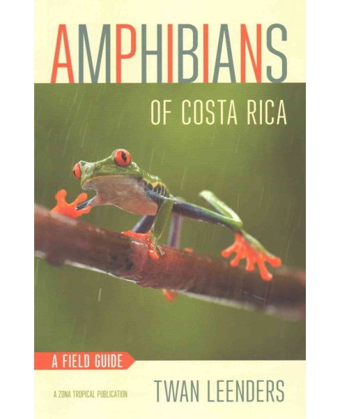 Amphibians of Costa Rica : A Field Guide (Paperback) (Twan Leenders) - image 1 of 1