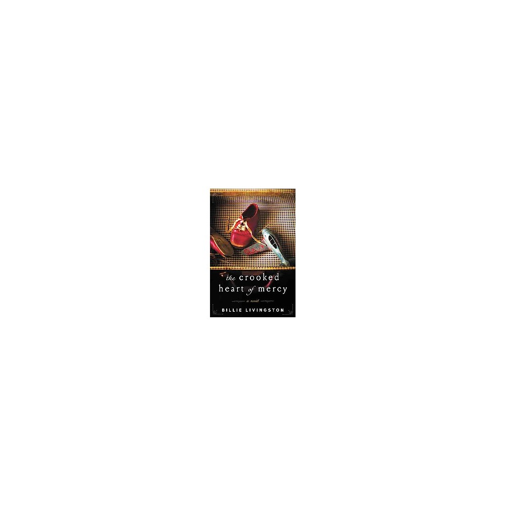 Crooked Heart of Mercy (Reprint) (Paperback) (Billie Livingston)