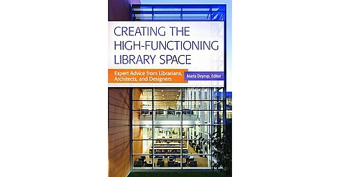 Creating the High-Functioning Library Space : Expert Advice from Librarians, Architects, and Designers - image 1 of 1
