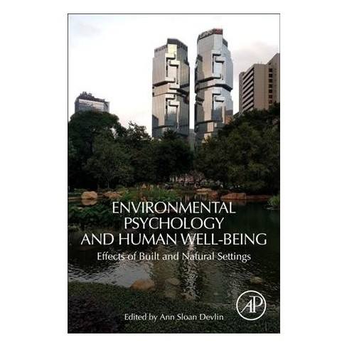 Environmental Psychology And Human Well Being Effects Of Built And