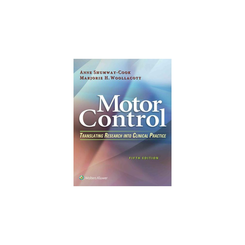 Motor Control : Translating Research into Clinical Practice (Hardcover) (Ph.D. Anne Shumway-Cook)