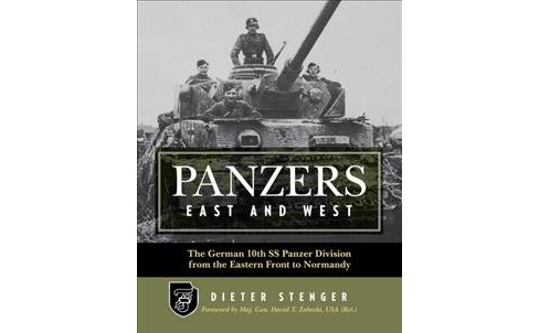 Panzers East and West : The German 10th SS Panzer Division from the Eastern Front to Normandy - image 1 of 1