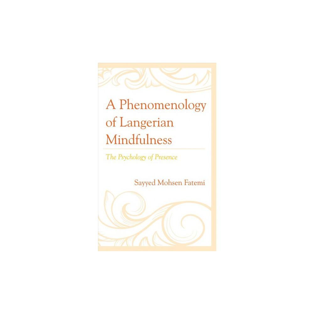 Phenomenology of Langerian Mindfulness : The Psychology of Presence - (Hardcover)