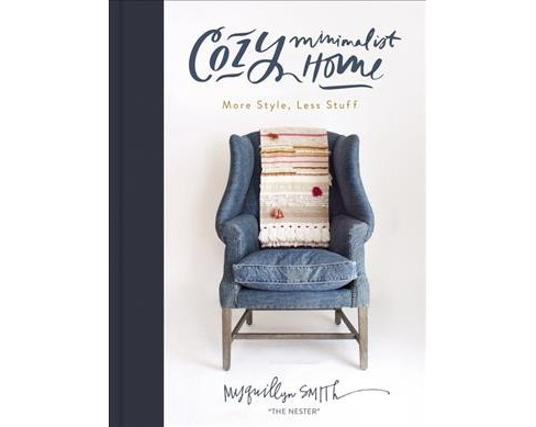 Cozy Minimalist Home : More Style, Less Stuff -  by Myquillyn Smith (Hardcover) - image 1 of 1