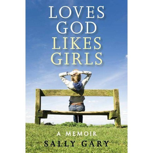 Loves God, Likes Girls - by  Sally Gary (Paperback) - image 1 of 1