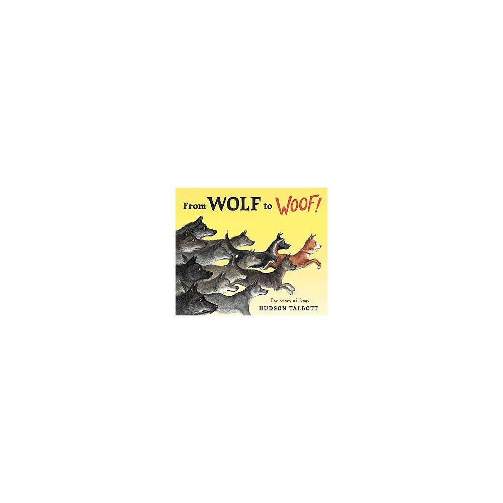 From Wolf to Woof! : The Story of Dogs (School And Library) (Hudson Talbott)