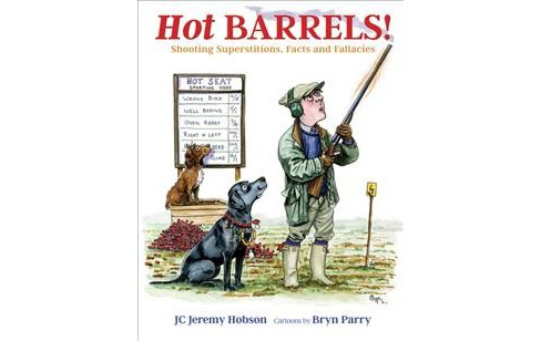 Hot Barrels! : Shooting Superstition, Facts and Fallacies (Hardcover) (JC Jeremy Hobson) - image 1 of 1
