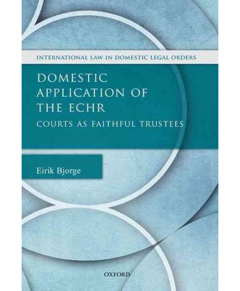 Domestic Application of the ECHR : Courts as Faithful Trustees (Hardcover) (Eirik Bjorge) - image 1 of 1