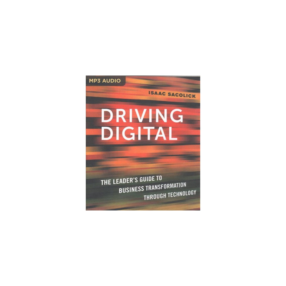 Driving Digital : The Leader's Guide to Business Transformation Through Technology (MP3-CD) (Isaac