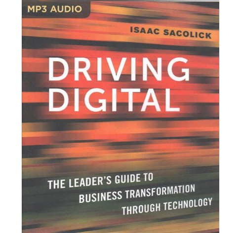 Driving Digital : The Leader's Guide to Business Transformation Through Technology (MP3-CD) (Isaac - image 1 of 1