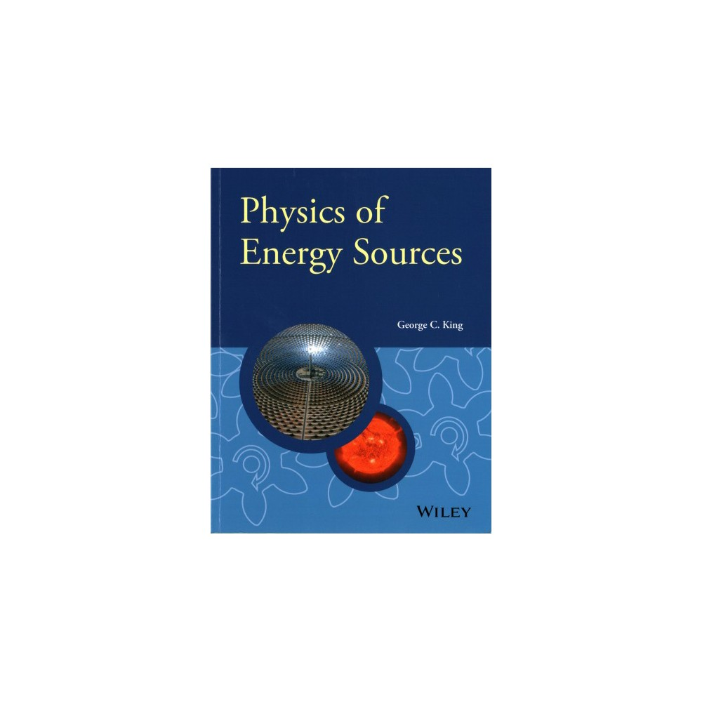Physics of Energy Sources (Paperback) (George C. King)