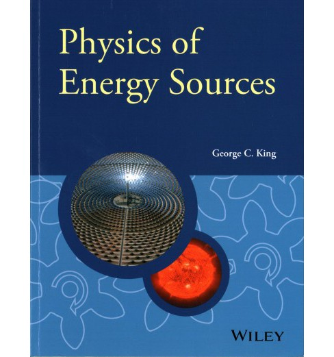 Physics of Energy Sources (Paperback) (George C. King) - image 1 of 1