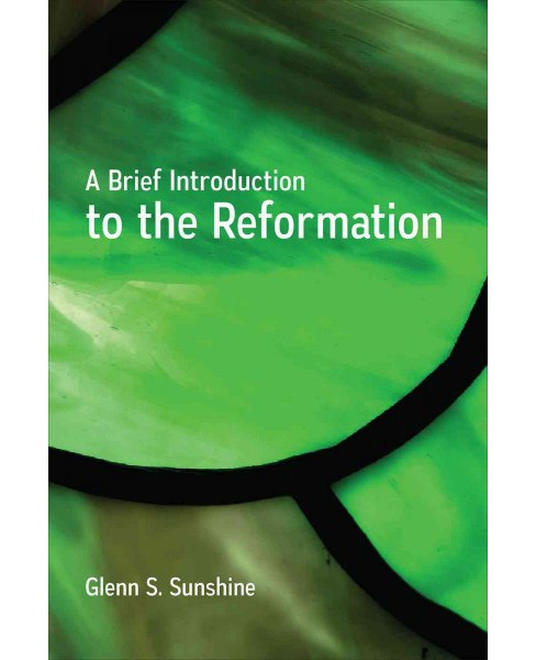 Brief Introduction to the Reformation (Paperback) (Glenn S. Sunshine) - image 1 of 1