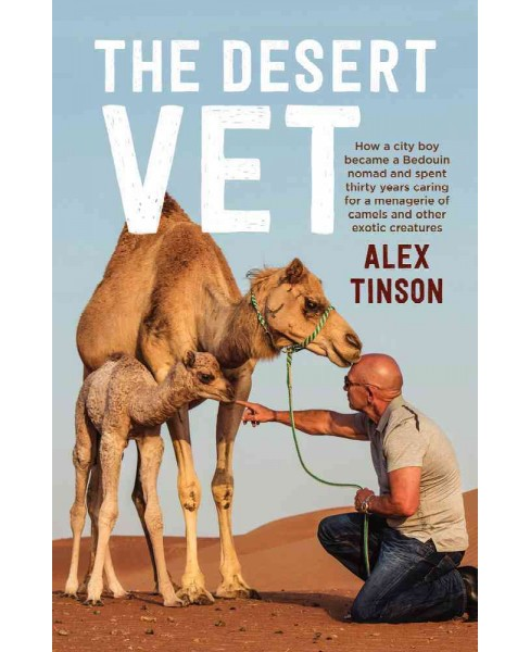 Desert Vet : How a City Boy Became a Bedouin Nomad and Spent Thirty Years Caring for a Menagerie of - image 1 of 1