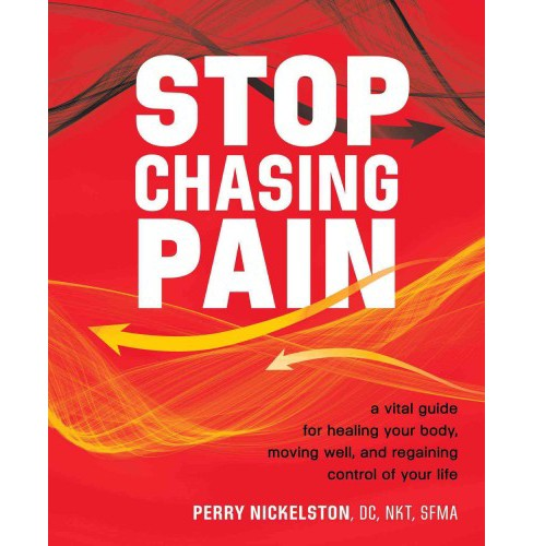 Stop Chasing Pain : A Vital Guide for Healing Your Body, Moving Well, and Regaining Control of Your Life - image 1 of 1