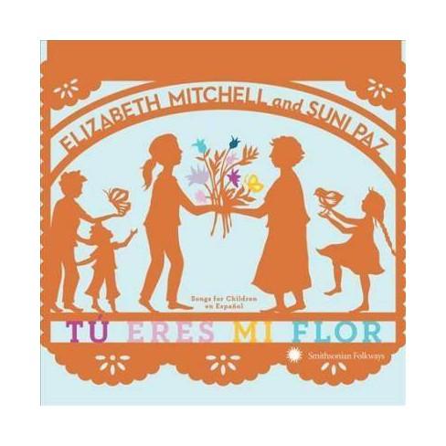 Elizabeth Mitchell and Suni Paz - Tú Eres Mi Flor: Songs For Children En Español (CD) - image 1 of 1