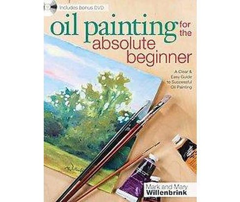 Oil Painting for the Absolute Beginner : A Clear & Easy Guide to Successful Oil Painting (Paperback) - image 1 of 1