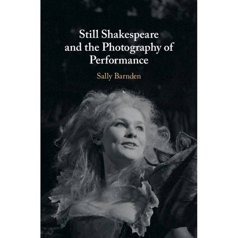 Still Shakespeare and the Photography of Performance - by  Sally Barnden (Hardcover) - image 1 of 1