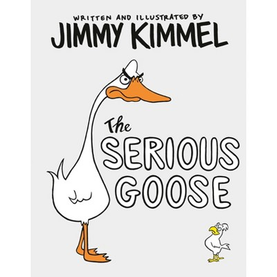 The Serious Goose - by Jimmy Kimmel (Hardcover)