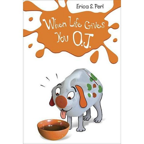 When Life Gives You O.J. - by  Erica S Perl (Paperback) - image 1 of 1