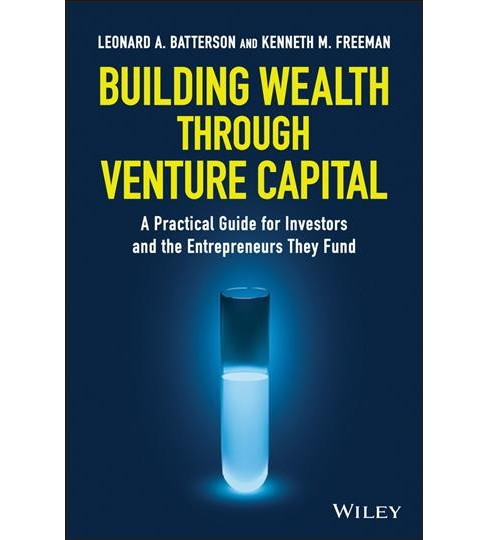 Building Wealth Through Venture Capital : A Practical Guide for Investors and the Entrepreneurs They - image 1 of 1