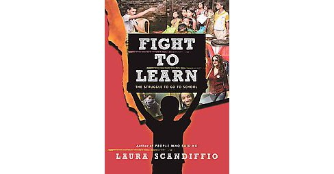 Fight to Learn : The Struggle to Go to School (Paperback) (Laura Scandiffio) - image 1 of 1