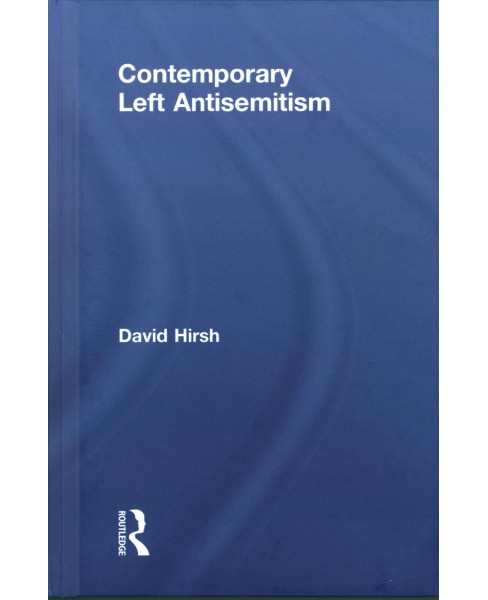 Contemporary Left Antisemitism -  by David Hirsh (Hardcover) - image 1 of 1