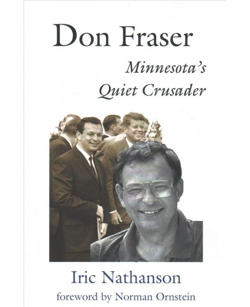 Don Fraser : Minnesota's Quiet Crusader -  by Iric Nathanson (Paperback) - image 1 of 1