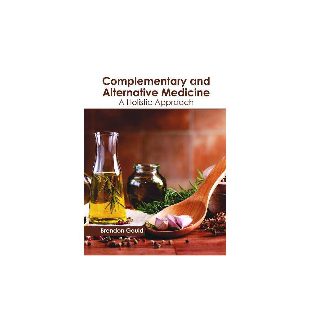 Complementary and Alternative Medicine: A Holistic Approach - (Hardcover)