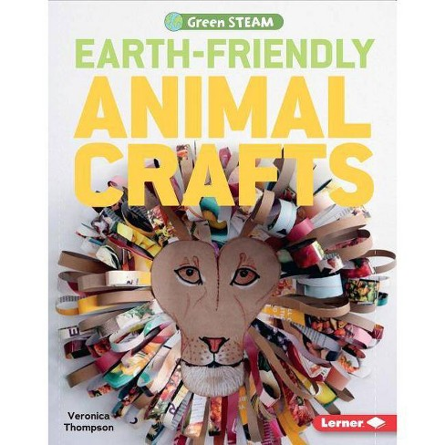 Earth-Friendly Animal Crafts - (Green Steam) by  Veronica Thompson (Hardcover) - image 1 of 1