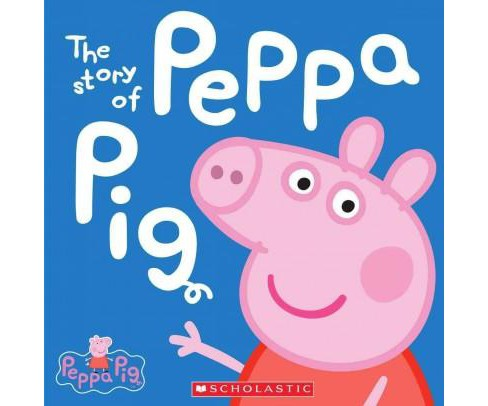 The Story of Peppa Pig (Peppa Pig Series) (Hardcover) by Scholastic Inc. - image 1 of 2