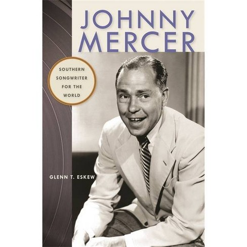 Johnny Mercer - (Wormsloe Foundation Publication) by  Glenn T Eskew (Paperback) - image 1 of 1