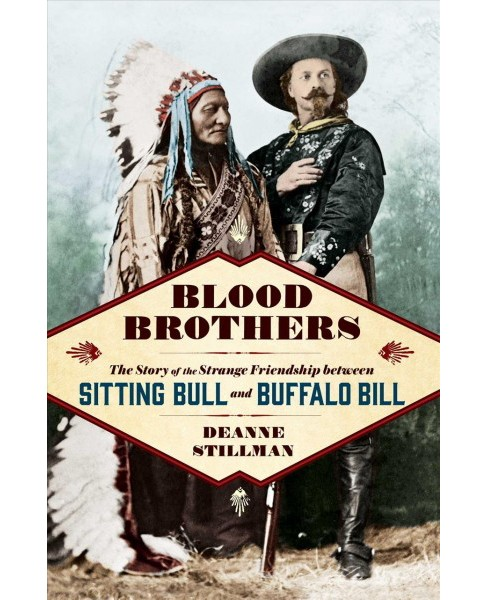 Blood Brothers : The Story of the Strange Friendship Between Sitting Bull and Buffalo Bill - (Hardcover) - image 1 of 1