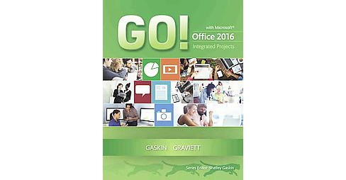 Go! With Microsoft Office 2016 Integrated Projects (Paperback) (Shelley Gaskin) - image 1 of 1