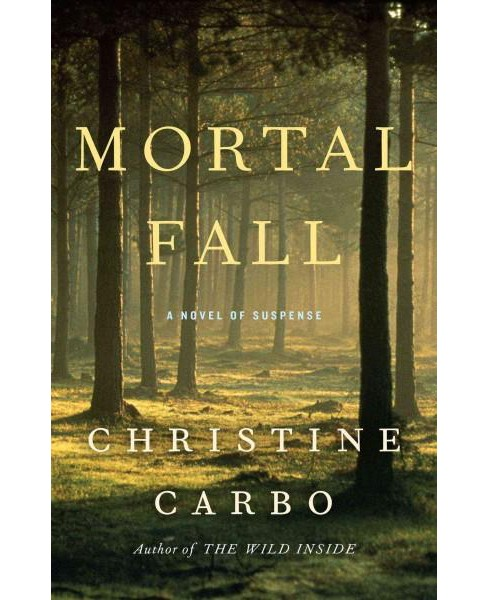 Mortal Fall : A Novel of Suspense (Paperback) (Christine Carbo) - image 1 of 1
