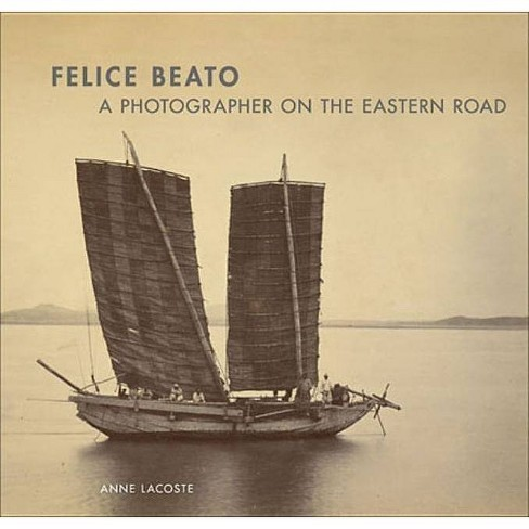 Felice Beato - by  Anne Lacoste (Hardcover) - image 1 of 1