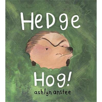 Hedgehog - by Ashlyn Anstee (Hardcover)
