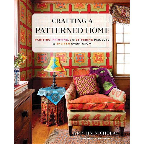 Crafting a Patterned Home - by  Kristin Nicholas (Hardcover) - image 1 of 1