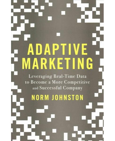 Adaptive Marketing : Leveraging Real-Time Data to Become a More Competitive and Successful Company - image 1 of 1