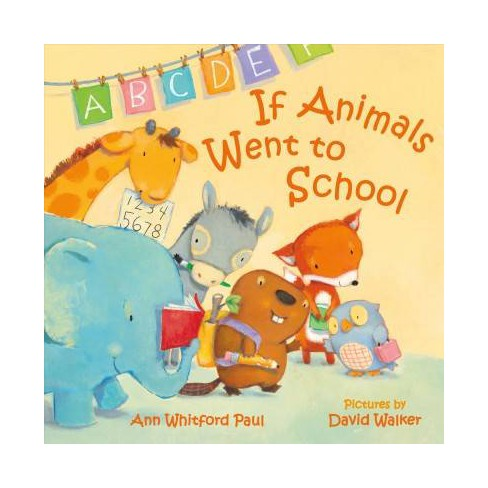 If Animals Went To School By Ann Whitford Paul School And Library