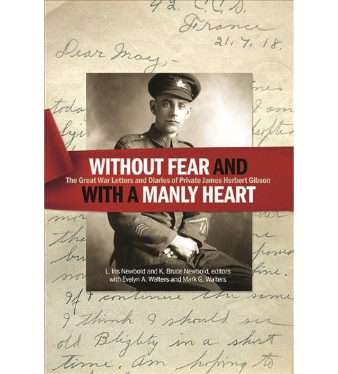 Without Fear and With a Manly Heart : The Great War Letters and Diaries of Private James Herbert Gibson - image 1 of 1